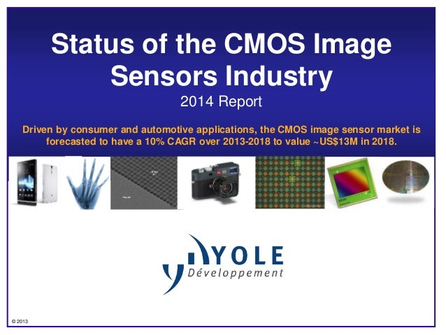 Status of the CMOS Image Sensors Industry 2014 Report Driven by consumer and automotive applications, the CMOS image senso...