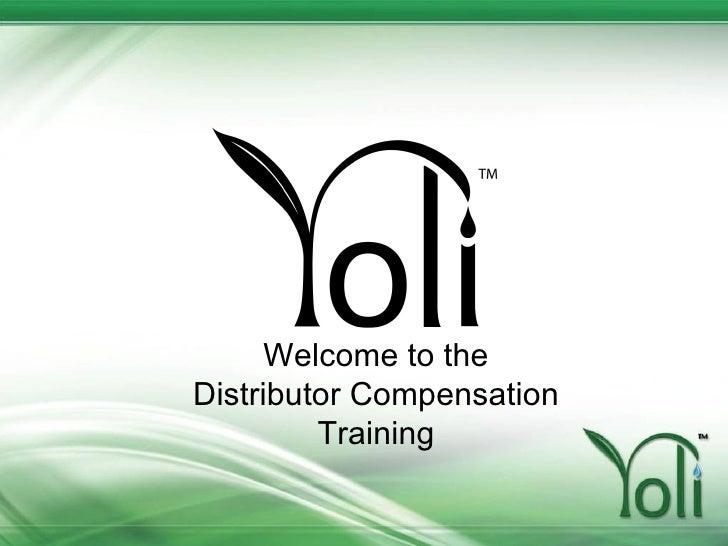 <ul><li>Welcome to the </li></ul><ul><li>Distributor Compensation </li></ul><ul><li>Training </li></ul>