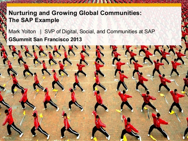 Nurturing and Growing Global Communities:The SAP ExampleMark Yolton | SVP of Digital, Social, and Communities at SAPGSummi...