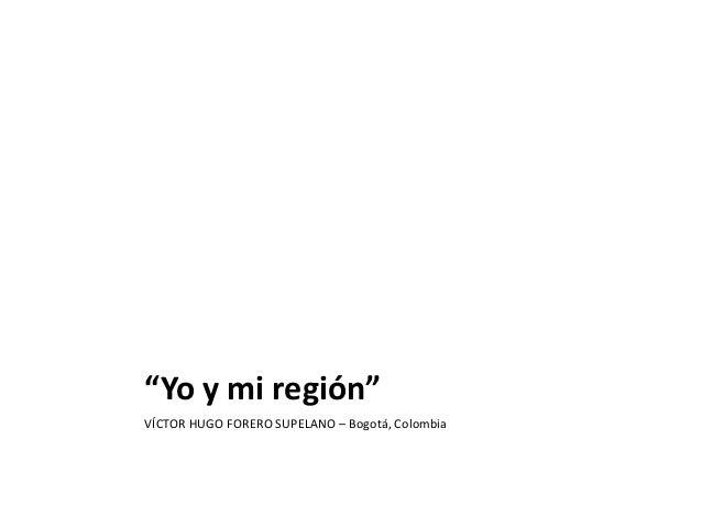 """""""Yo y mi región"""" VÍCTOR HUGO FORERO SUPELANO – Bogotá, Colombia"""