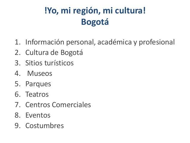 !Yo, mi región, mi cultura! Bogotá 1. Información personal, académica y profesional 2. Cultura de Bogotá 3. Sitios turísti...