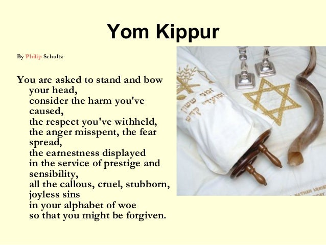 Yom Kippur By Philip Schultz You are asked to stand and bow your head, consider the harm you've caused, the respect you've...
