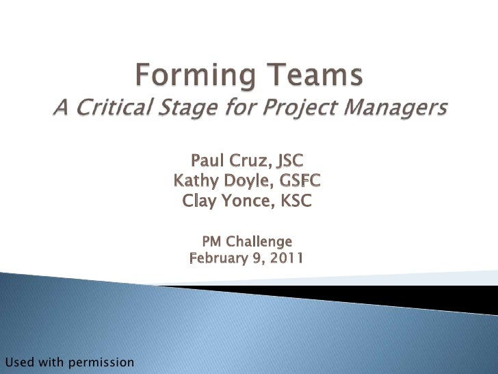 Forming TeamsA Critical Stage for Project Managers<br />Paul Cruz, JSC<br />Kathy Doyle, GSFC<br />Clay Yonce, KSC<br />PM...