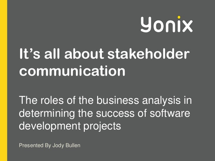 It's all about stakeholder communication <br />The roles of the business analysis in determining the success of software d...