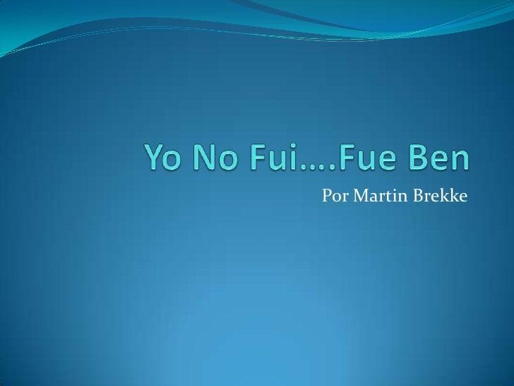 Yo  No  Fui  Powerpoint De Martin