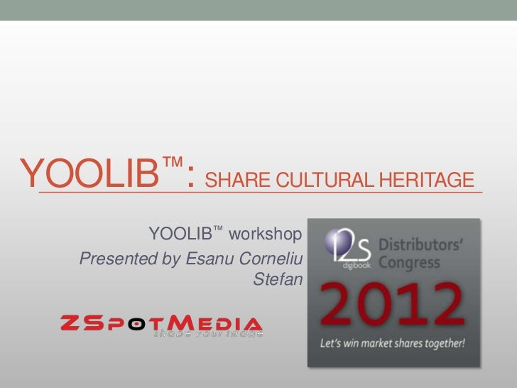 YOOLIB™:         SHARE CULTURAL HERITAGE          YOOLIB™ workshop  Presented by Esanu Corneliu                      Stefan