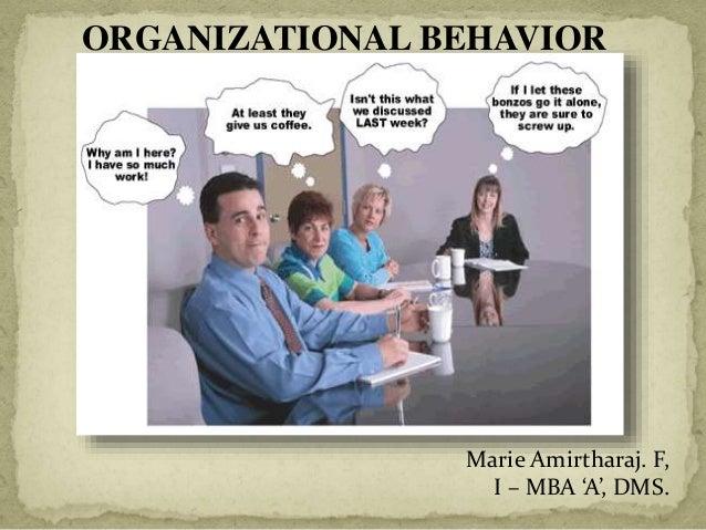 ORGANIZATIONAL BEHAVIOR Marie Amirtharaj. F, I – MBA 'A', DMS.