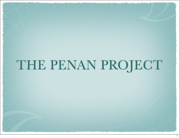 THE PENAN PROJECT                    1