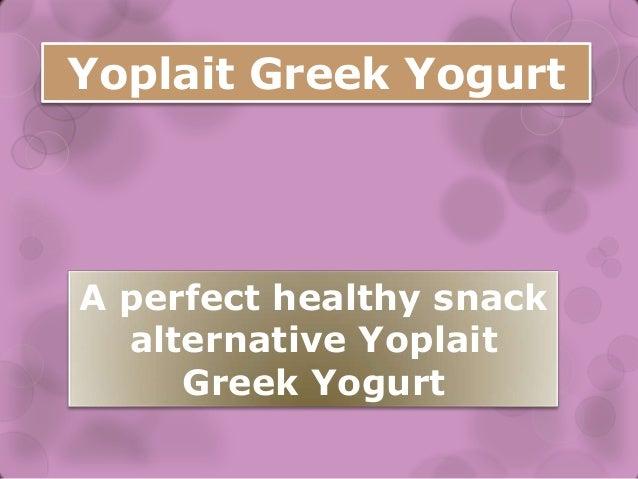 Yoplait Greek Yogurt A perfect healthy snack alternative Yoplait Greek Yogurt