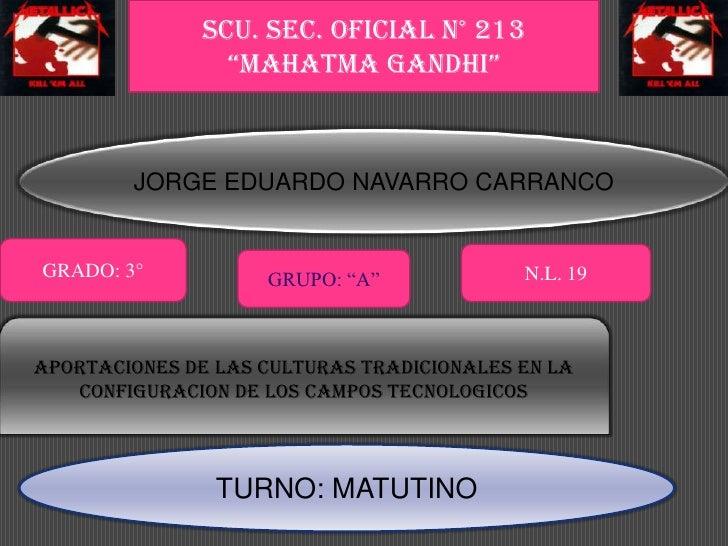 """SCU. SEC. OFICIAL N° 213 """"MAHATMA GANDHI""""<br />JORGE EDUARDO NAVARRO CARRANCO <br />GRADO: 3°<br />N.L. 19<br />GRUPO: """"A""""..."""