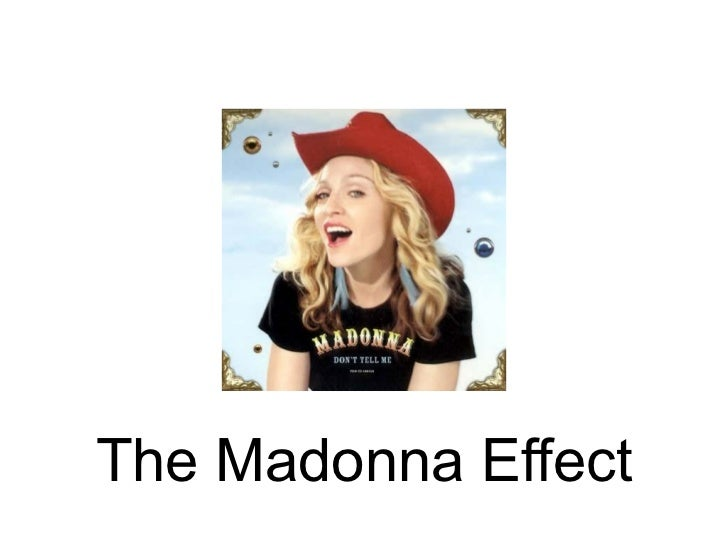 The Madonna Effect