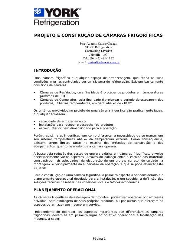 Página 1 PROJETO E CONSTRUÇÃO DE CÂMARAS FRIGORÍFICAS José Augusto Castro Chagas YORK Refrigeration Contracting Division J...