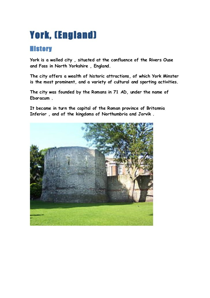 York, (England)HistoryYork is a walled city , situated at the confluence of the Rivers Ouseand Foss in North Yorkshire , E...