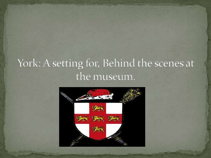 York: A setting for, Behind the scenes at the museum. <br />