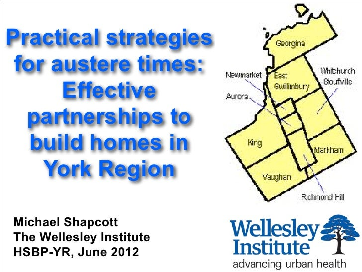 Practical strategies for austere times:      Effective  partnerships to   build homes in    York RegionMichael ShapcottThe...