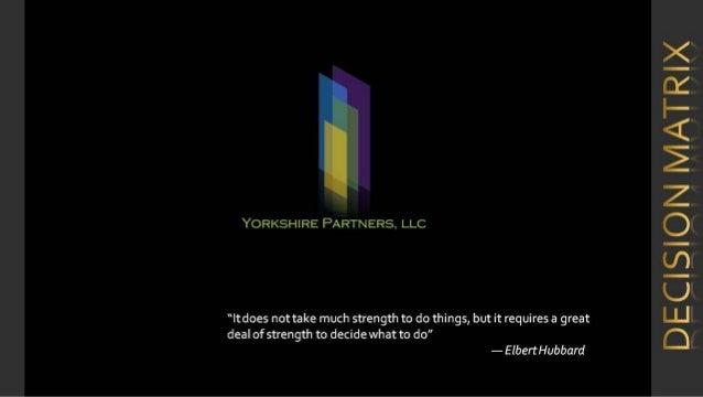 DECISION MATRIX:    Yorkshire Partners, LLC