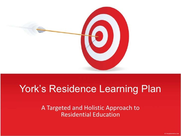 York's Residence Learning Plan    A Targeted and Holistic Approach to           Residential Education