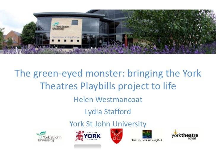 The green-eyed monster: bringing the York Theatres Playbills project to life<br />Helen Westmancoat<br />Lydia Stafford<br...