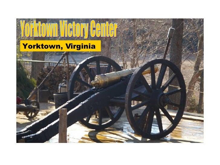 Yorktown Victory Center Yorktown, Virginia