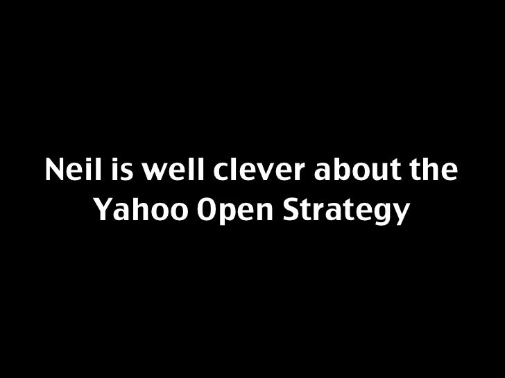Neil is well clever about the    Yahoo Open Strategy