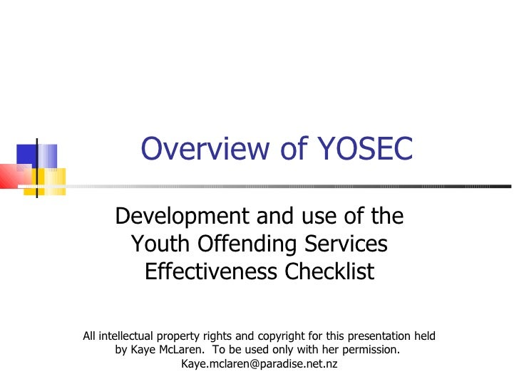 Overview of YOSEC Development and use of the Youth Offending Services Effectiveness Checklist All intellectual property ri...