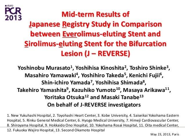 Mid-term Results ofJapanese Registry Study in Comparisonbetween Everolimus-eluting Stent andSirolimus-eluting Stent for th...