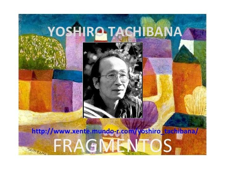 YOSHIRO TACHIBANA http://www.xente.mundo-r.com/yoshiro_tachibana/ FRAGMENTOS