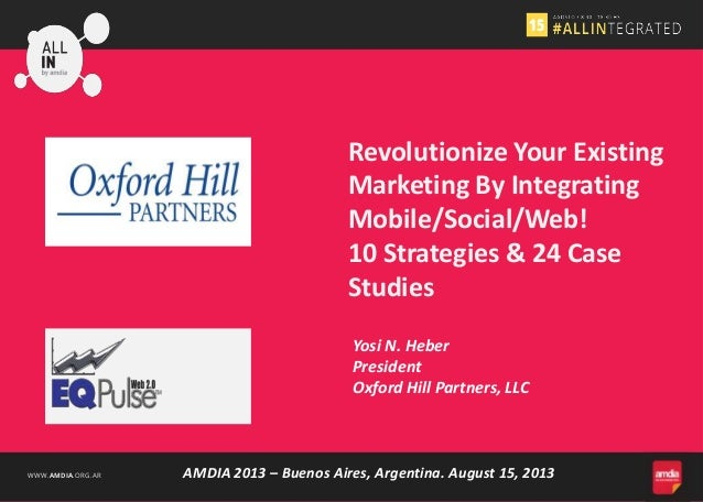 WWW.AMDIA.ORG.AR Yosi N. Heber President Oxford Hill Partners, LLC Revolutionize Your Existing Marketing By Integrating Mo...