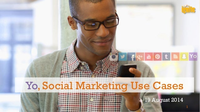 Yo, Social Marketing Use Cases  19 August 2014  1