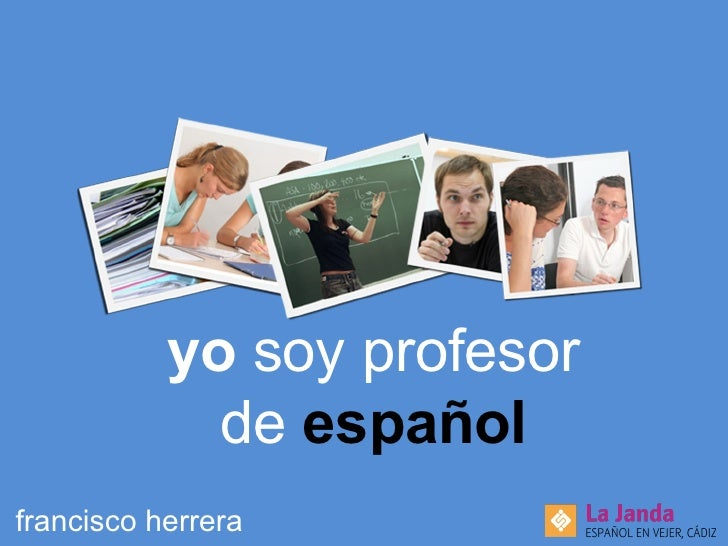 yo  soy profesor de  español francisco herrera