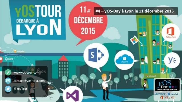 yOS-Tour - yOS-Day ©2015. All rights reserved. #4 – yOS-Day à Lyon le 11 décembre 2015 www.yos-tour.com contact@yos-tour.c...