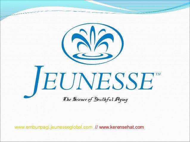 The Science of Youthful Agingwww.embunpagi.jeunesseglobal.com // www.kerensehat.com
