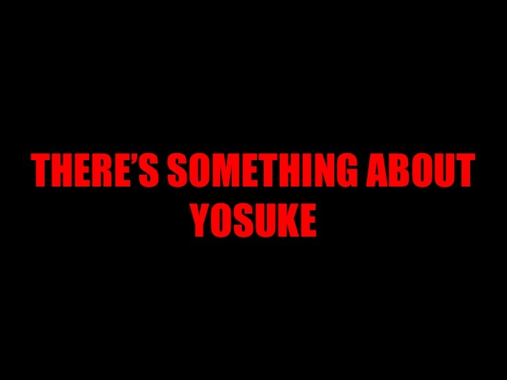 THERE'S SOMETHING ABOUT YOSUKE