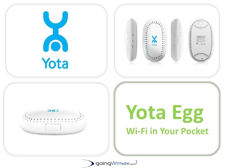 Yota Egg<br />Wi-Fi in Your Pocket<br />GoingWimax.com	<br />http://www.goingwimax.com<br />