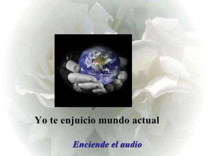 Enciende el audio Yo te enjuicio mundo actual