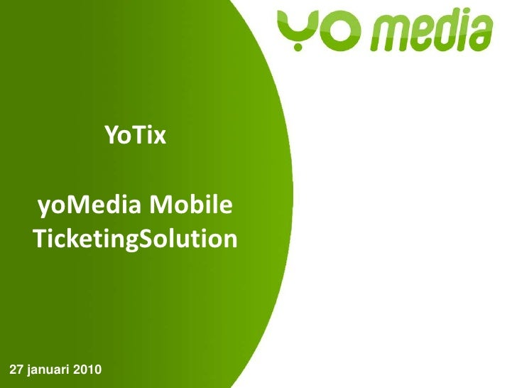 YoTixyoMedia Mobile TicketingSolution<br />27 januari 2010<br />
