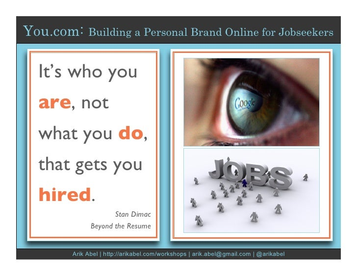 You.com:   Building a Personal Brand Online for Jobseekers It's who you are, not what you do, that gets you hired.        ...