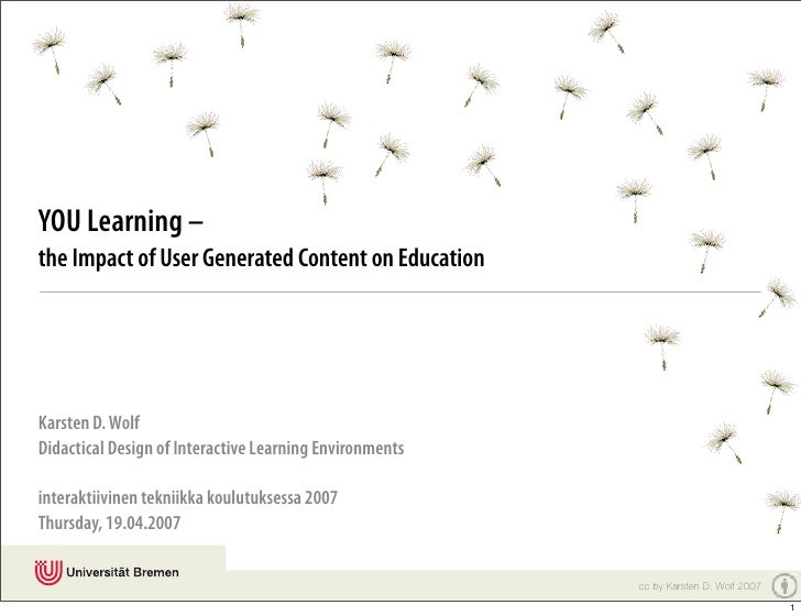 YOU Learning – the Impact of User Generated Content on Education     Karsten D. Wolf Didactical Design of Interactive Lear...