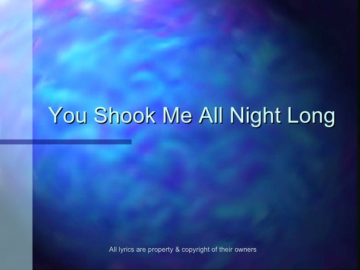 You Shook Me All Night Long All lyrics are property & copyright of their owners