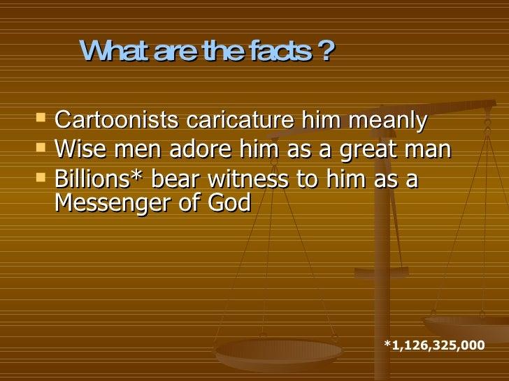 <ul><li>Cartoonists caricature him meanly </li></ul><ul><li>Wise men adore him as a great man </li></ul><ul><li>Billions* ...