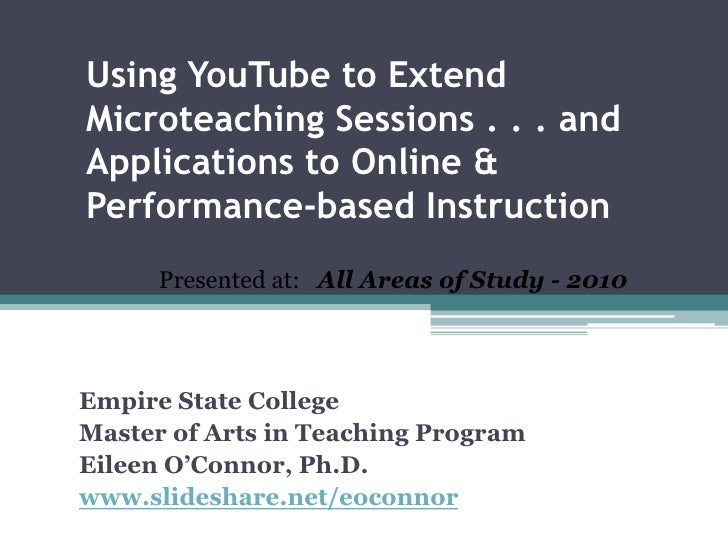Using YouTube to Extend Microteaching Sessions . . . and Applications to Online & Performance-based Instruction<br />Prese...