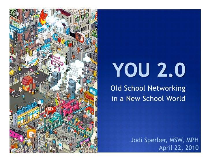 Old School Networking in a New School World          Jodi Sperber, MSW, MPH                April 22, 2010