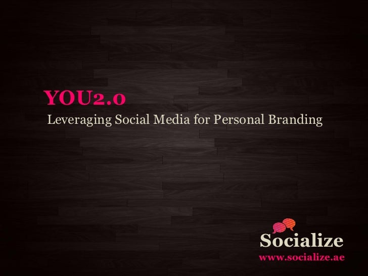 YOU2.0 Leveraging Social Media for Personal Branding                                       Socialize                      ...
