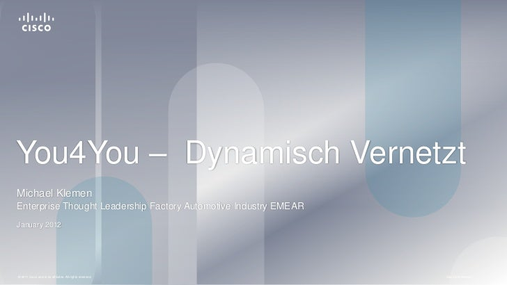 You4You – Dynamisch VernetztMichael KlemenEnterprise Thought Leadership Factory Automotive Industry EMEARJanuary 2012© 201...