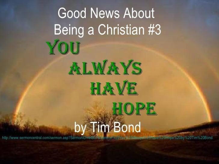 <ul><li>Good News About  </li></ul><ul><li>Being a Christian #3 </li></ul><ul><li>You  </li></ul><ul><li>Always  </li></ul...