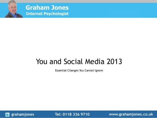 You and Social Media 2013     Essential Changes You Cannot Ignore