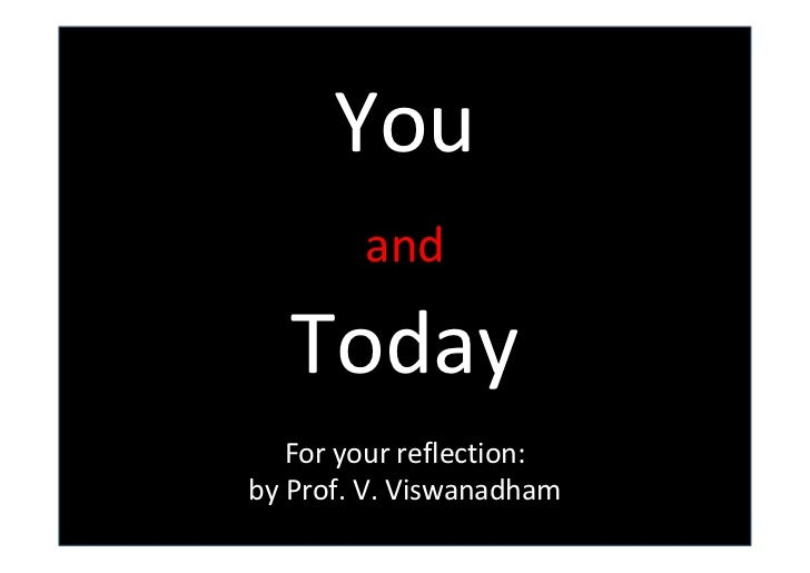 You        and   Today   For your reflection:by Prof. V. Viswanadham