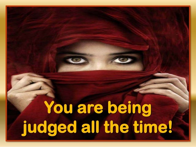 You are being judged all the time!