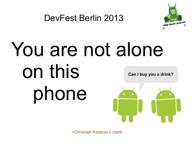 DevFest Berlin 2013  You are not alone on this phone +Christian Ketterer / cketti