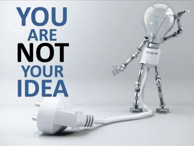 You Are NOT Your Idea